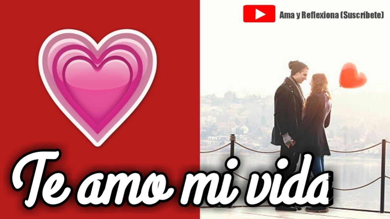 Te amo mi vida. Dedicatoria de #amor - Ama y Reflexiona ?